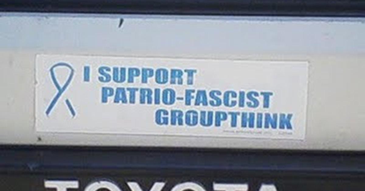 I support patrio-fascist groupthink.